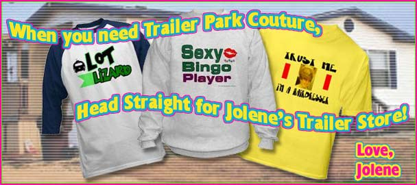 When you need Trailer Park Couture, head straight for Jolene's Trailer Store